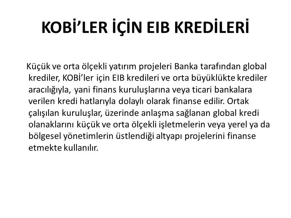 KOBİ'LER İÇİN EIB KREDİLERİ Küçük ve orta ölçekli yatırım projeleri Banka tarafından global krediler, KOBİ'ler için EIB kredileri ve orta büyüklükte krediler aracılığıyla, yani finans kuruluşlarına veya ticari bankalara verilen kredi hatlarıyla dolaylı olarak finanse edilir.