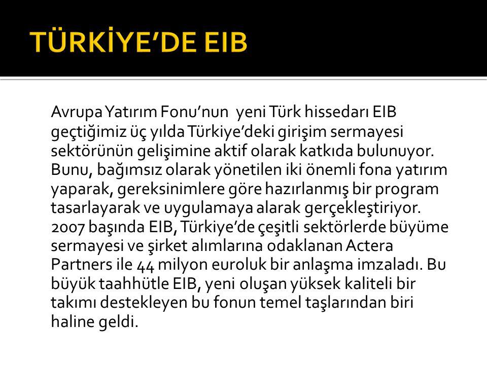 Avrupa Yatırım Fonu'nun yeni Türk hissedarı EIB geçtiğimiz üç yılda Türkiye'deki girişim sermayesi sektörünün gelişimine aktif olarak katkıda bulunuyor.
