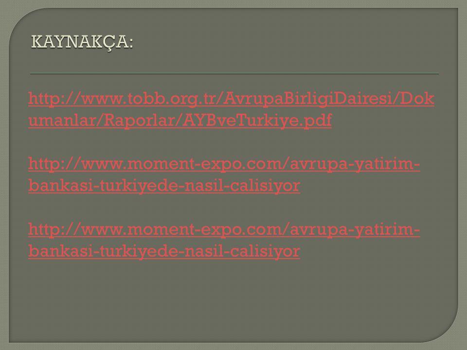 http://www.tobb.org.tr/AvrupaBirligiDairesi/Dok umanlar/Raporlar/AYBveTurkiye.pdf http://www.moment-expo.com/avrupa-yatirim- bankasi-turkiyede-nasil-calisiyor http://www.moment-expo.com/avrupa-yatirim- bankasi-turkiyede-nasil-calisiyor