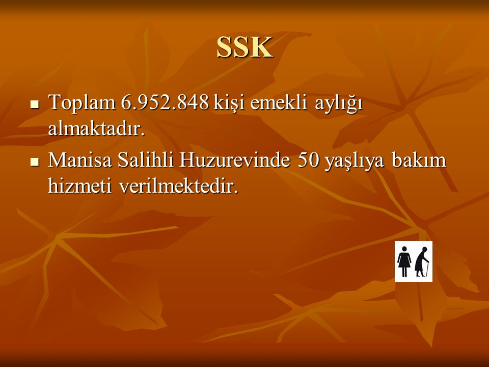 SSK Toplam 6.952.848 kişi emekli aylığı almaktadır. Toplam 6.952.848 kişi emekli aylığı almaktadır. Manisa Salihli Huzurevinde 50 yaşlıya bakım hizmet