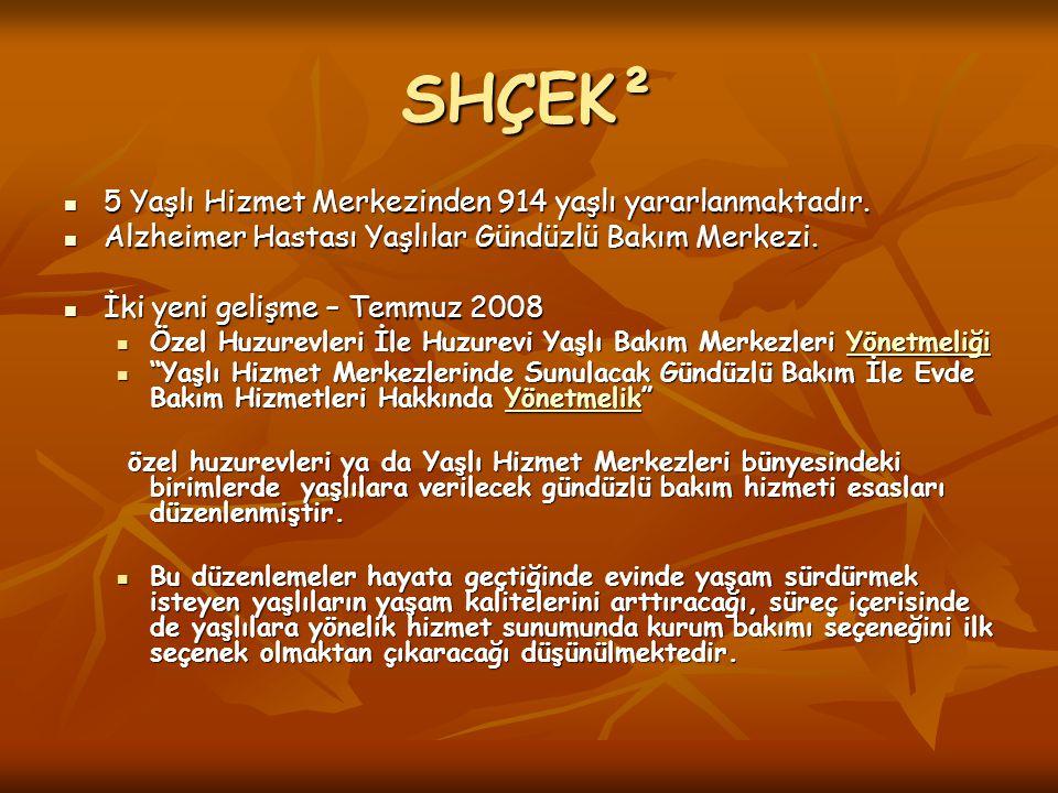 SHÇEK² 5 Yaşlı Hizmet Merkezinden 914 yaşlı yararlanmaktadır.