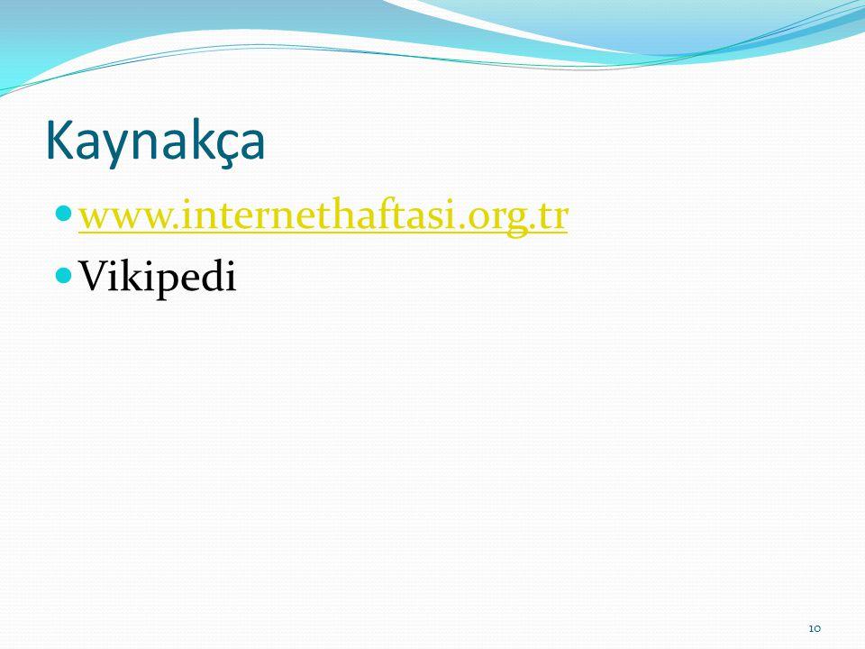 Kaynakça www.internethaftasi.org.tr Vikipedi 10