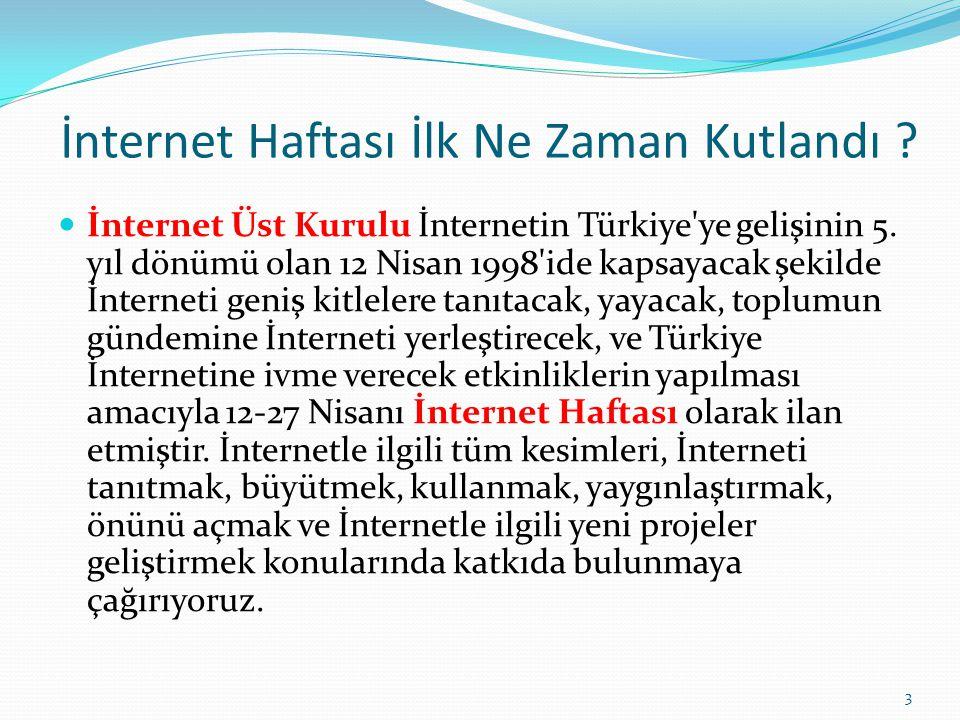İnternet Haftası İlk Ne Zaman Kutlandı ? İnternet Üst Kurulu İnternetin Türkiye'ye gelişinin 5. yıl dönümü olan 12 Nisan 1998'ide kapsayacak şekilde İ