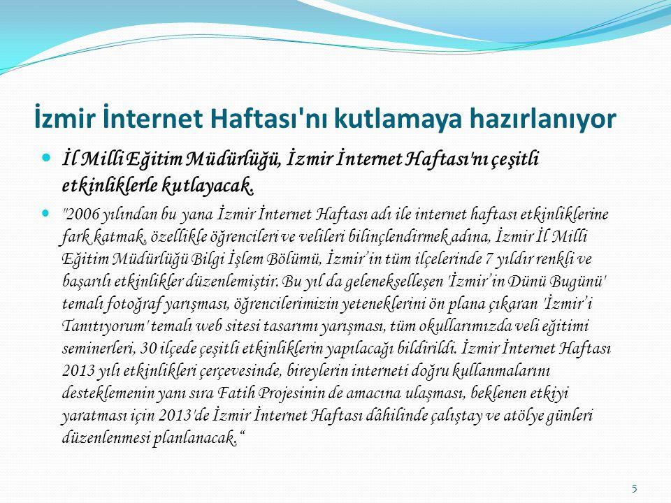İzmir İnternet Haftası nı kutlamaya hazırlanıyor İl Milli Eğitim Müdürlüğü, İzmir İnternet Haftası nı çeşitli etkinliklerle kutlayacak.