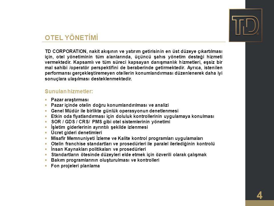 4 TD CORPORATION, nakit akışının ve yatırım getirisinin en üst düzeye çıkartılması için, otel yönetiminin tüm alanlarında, üçüncü şahıs yönetim desteğ