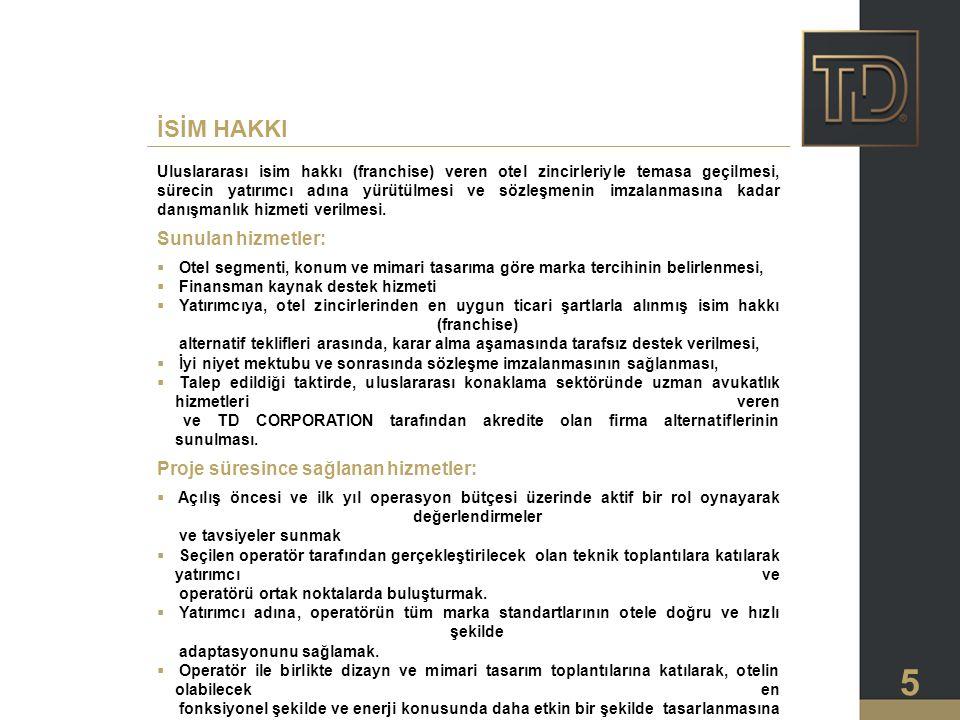 5 Uluslararası isim hakkı (franchise) veren otel zincirleriyle temasa geçilmesi, sürecin yatırımcı adına yürütülmesi ve sözleşmenin imzalanmasına kadar danışmanlık hizmeti verilmesi.