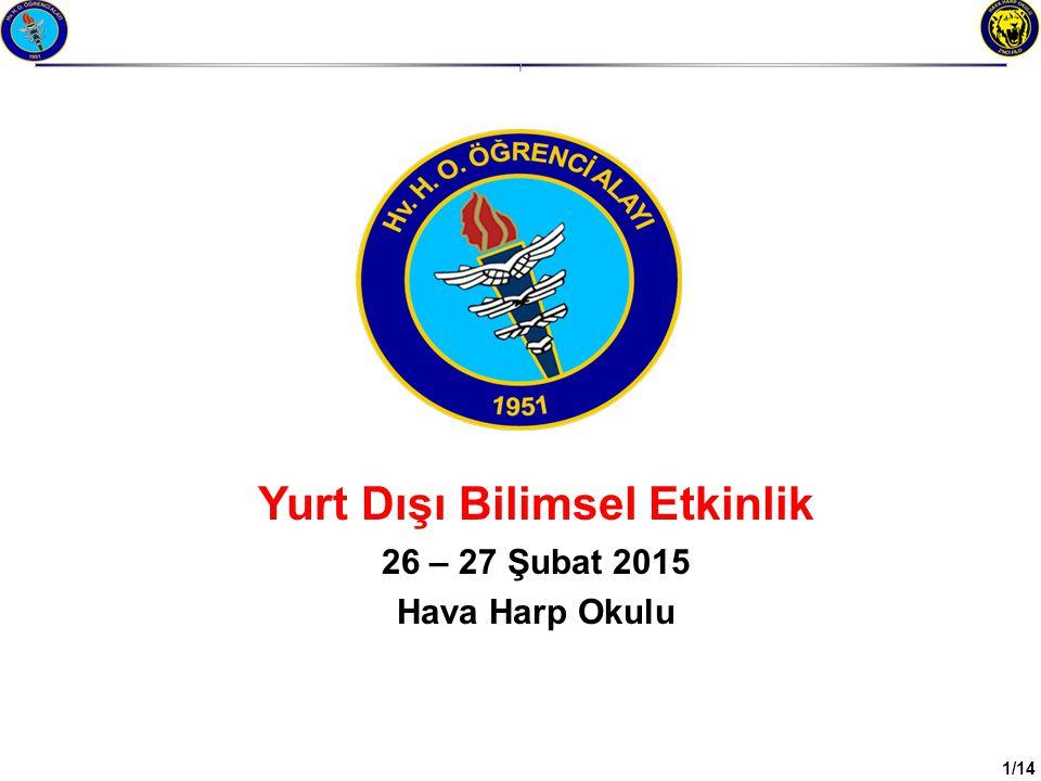 I 1/14 Yurt Dışı Bilimsel Etkinlik 26 – 27 Şubat 2015 Hava Harp Okulu