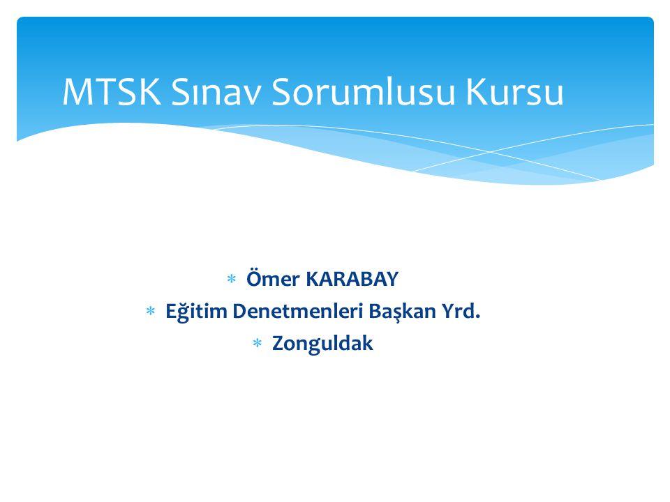  Ömer KARABAY  Eğitim Denetmenleri Başkan Yrd.  Zonguldak MTSK Sınav Sorumlusu Kursu
