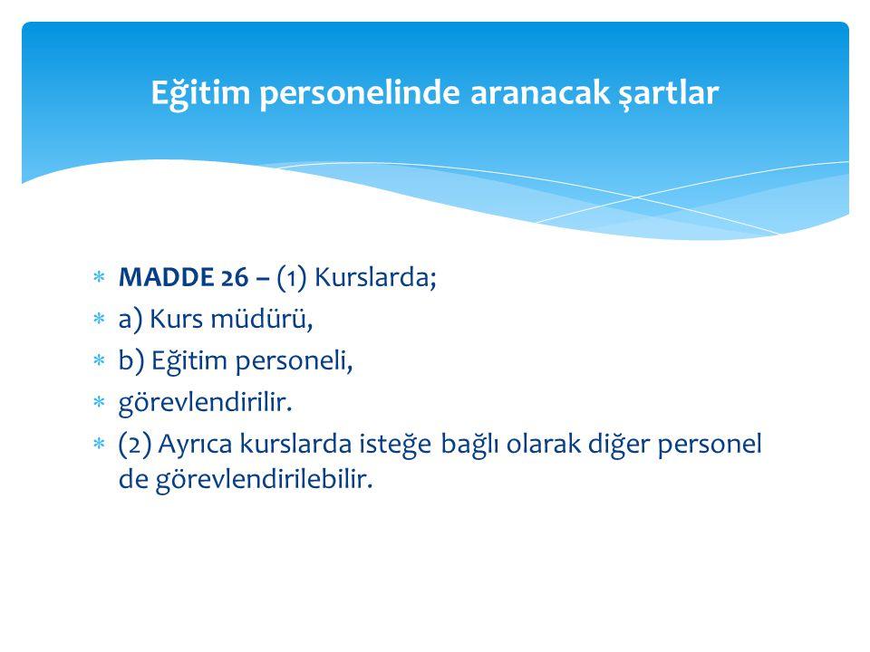  MADDE 26 – (1) Kurslarda;  a) Kurs müdürü,  b) Eğitim personeli,  görevlendirilir.