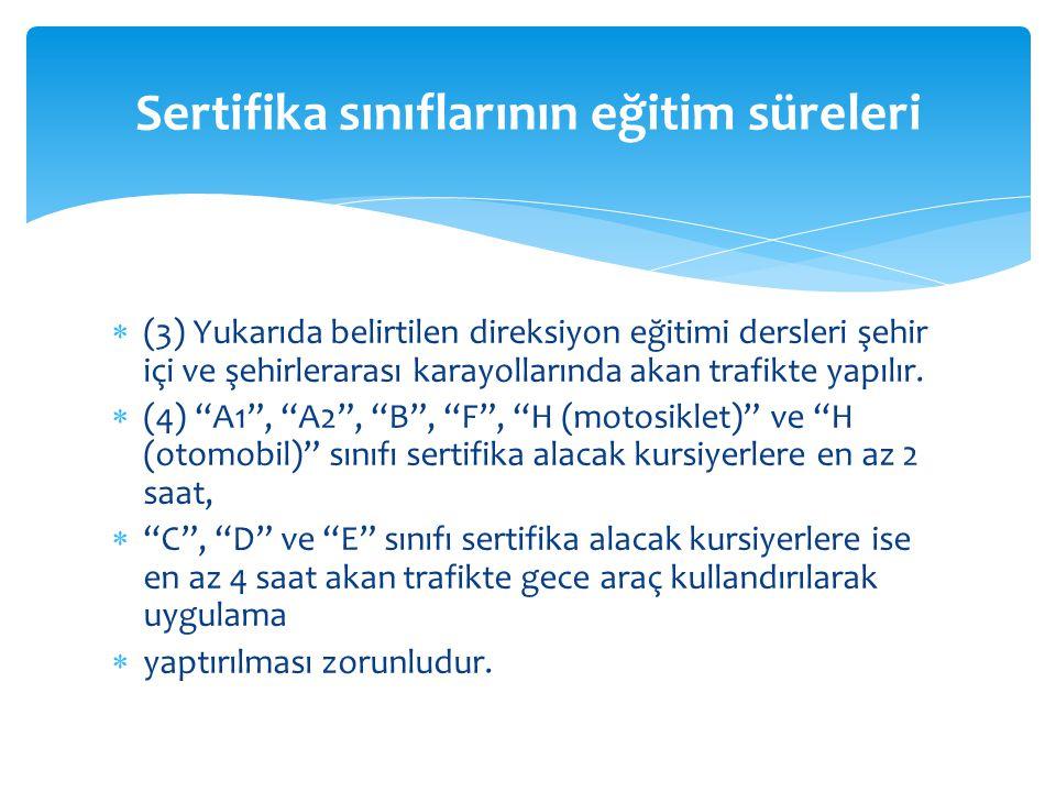  (3) Yukarıda belirtilen direksiyon eğitimi dersleri şehir içi ve şehirlerarası karayollarında akan trafikte yapılır.