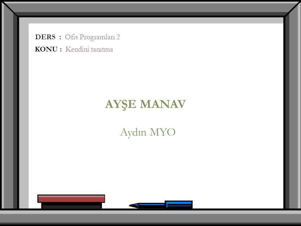 Aydın MYO DERS : Ofis Programları 2 KONU : Kendini tanıtma
