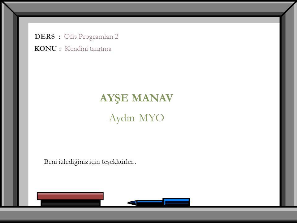 Aydın MYO AYŞE MANAV DERS : Ofis Programları 2 KONU : Kendini tanıtma Beni izlediğiniz için teşekkürler..