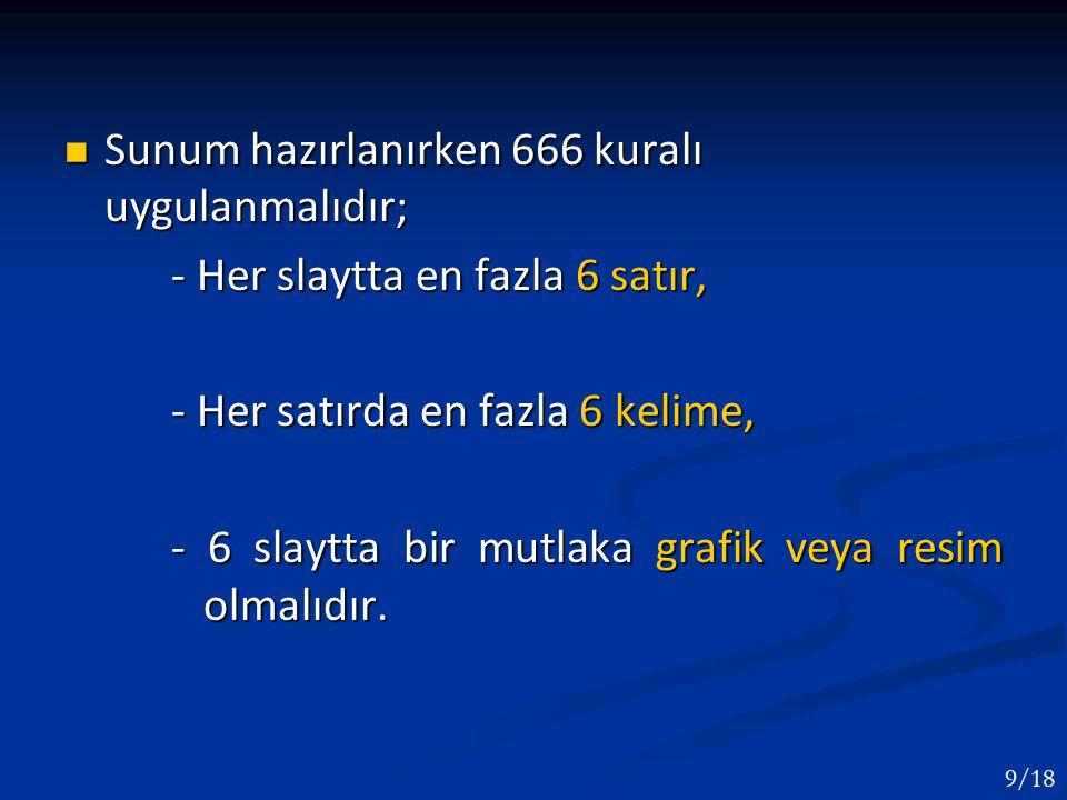 Sunum hazırlanırken 666 kuralı uygulanmalıdır; Sunum hazırlanırken 666 kuralı uygulanmalıdır; - Her slaytta en fazla 6 satır, - Her satırda en fazla 6