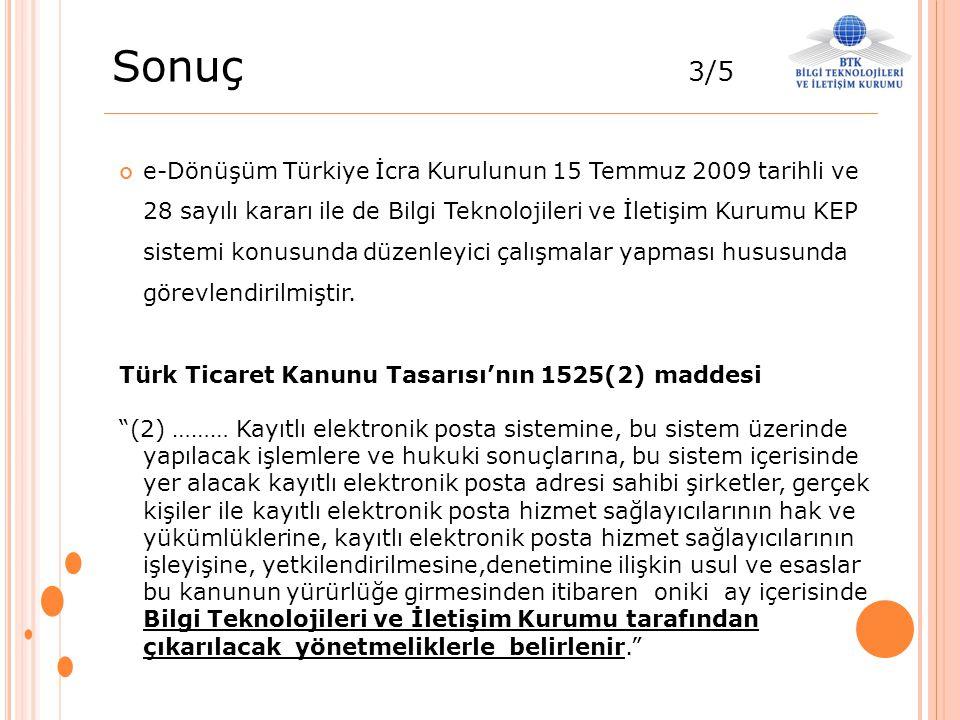Sonuç 3/5 e-Dönüşüm Türkiye İcra Kurulunun 15 Temmuz 2009 tarihli ve 28 sayılı kararı ile de Bilgi Teknolojileri ve İletişim Kurumu KEP sistemi konusu