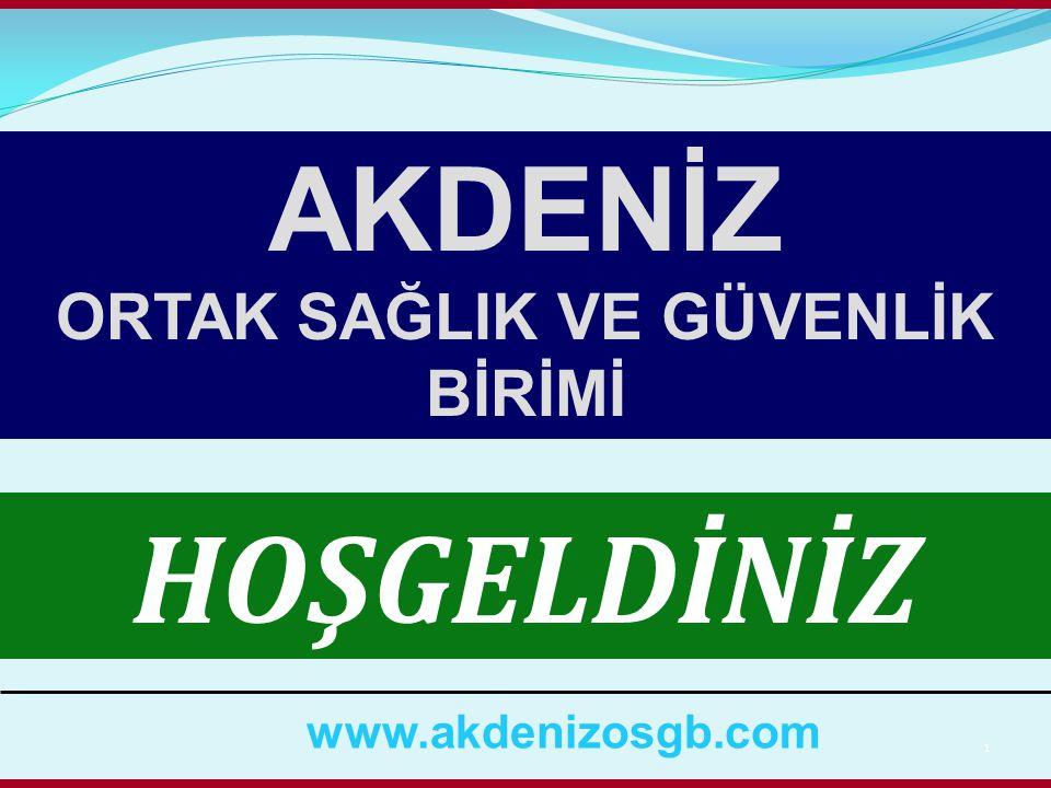 1 HOŞGELDİNİZ AKDENİZ ORTAK SAĞLIK VE GÜVENLİK BİRİMİ www.akdenizosgb.com