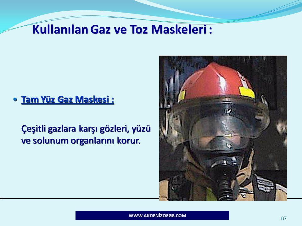 67 Kullanılan Gaz ve Toz Maskeleri : Tam Yüz Gaz Maskesi : Tam Yüz Gaz Maskesi : Çeşitli gazlara karşı gözleri, yüzü ve solunum organlarını korur. WWW