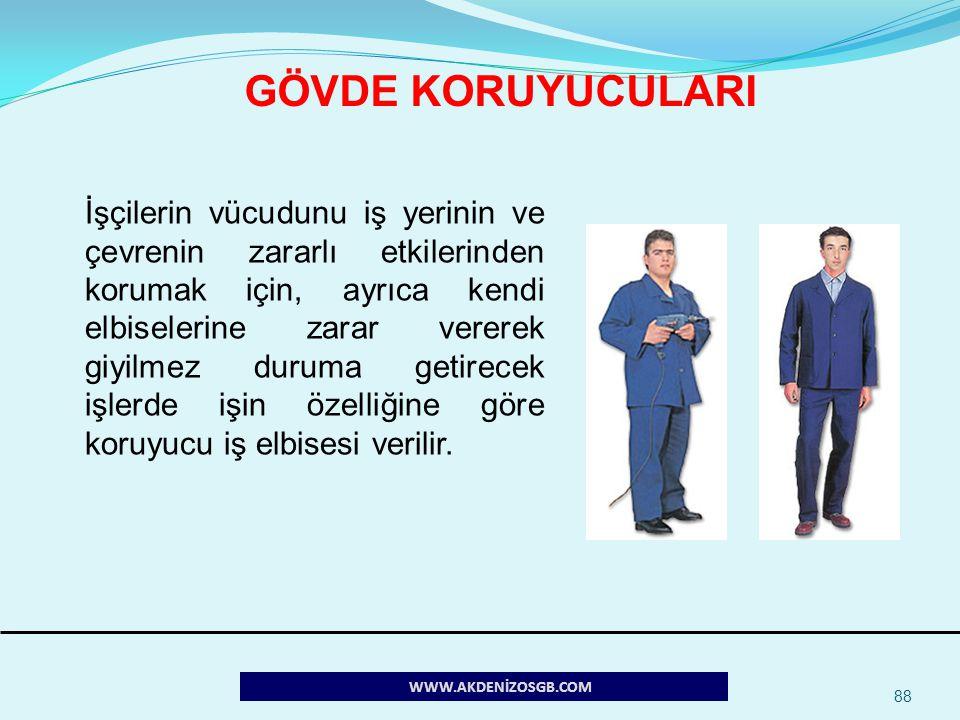 88 WWW.AKDENİZOSGB.COM İşçilerin vücudunu iş yerinin ve çevrenin zararlı etkilerinden korumak için, ayrıca kendi elbiselerine zarar vererek giyilmez d