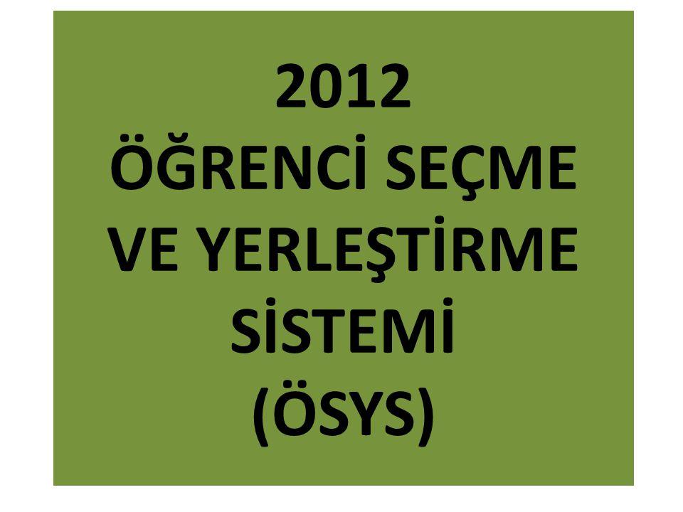 2012 ÖĞRENCİ SEÇME VE YERLEŞTİRME SİSTEMİ (ÖSYS)