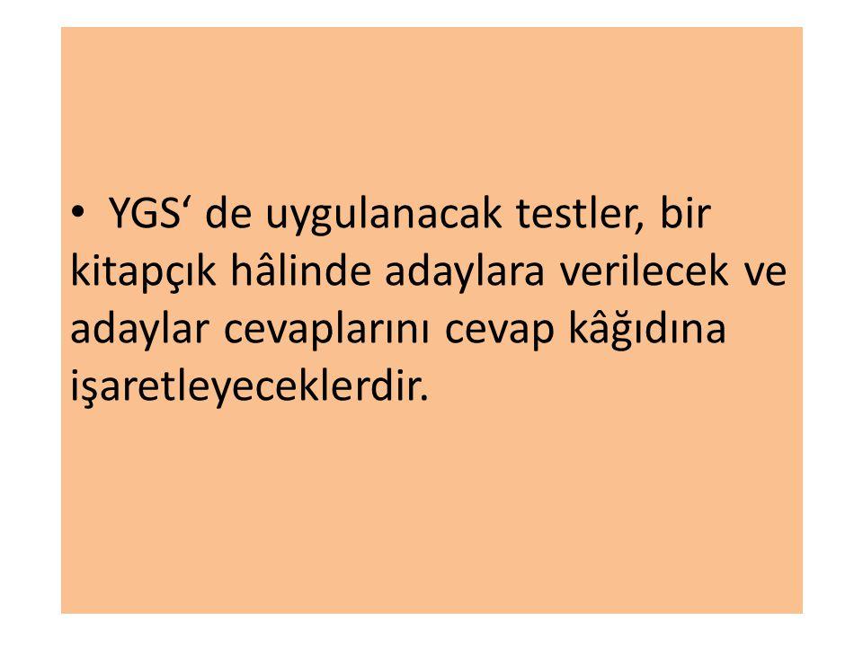 YGS' de uygulanacak testler, bir kitapçık hâlinde adaylara verilecek ve adaylar cevaplarını cevap kâğıdına işaretleyeceklerdir.