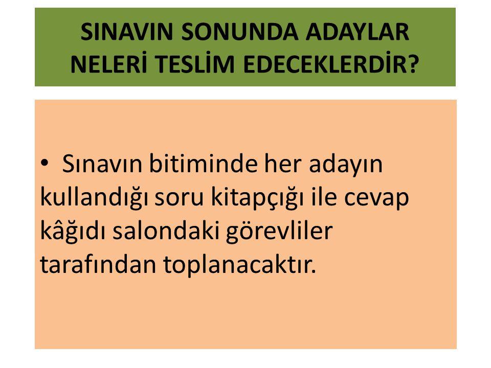 SINAVIN SONUNDA ADAYLAR NELERİ TESLİM EDECEKLERDİR.