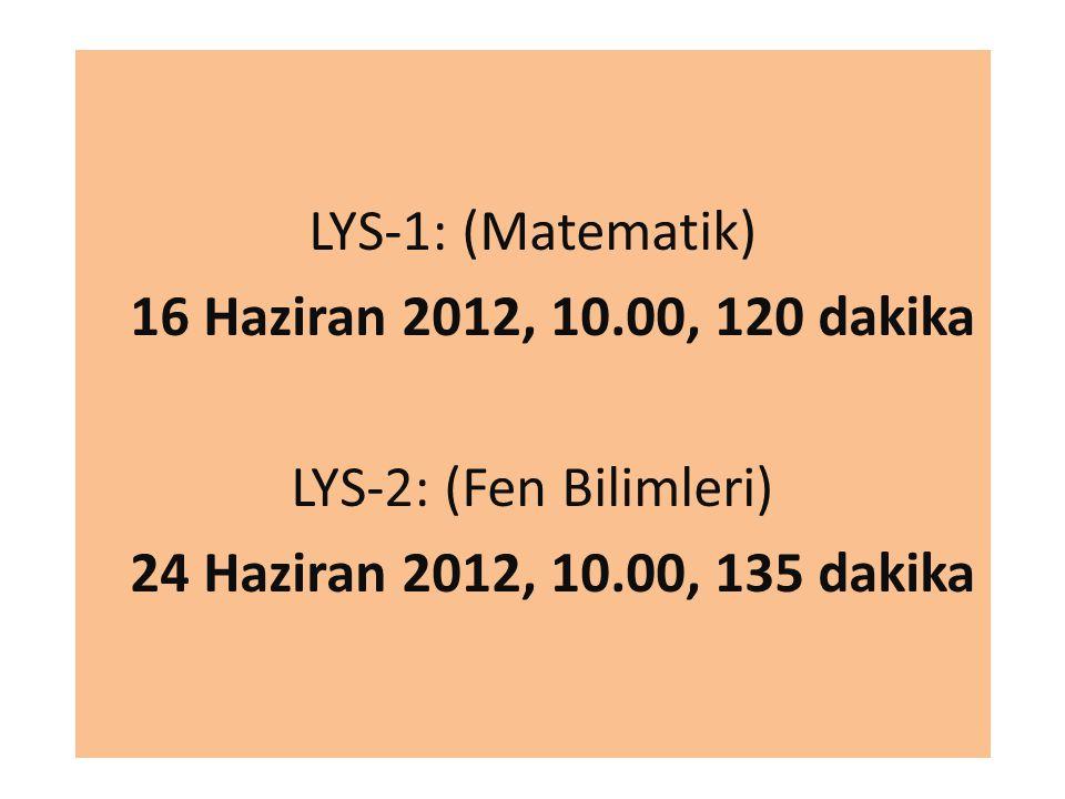 LYS-1: (Matematik) 16 Haziran 2012, 10.00, 120 dakika LYS-2: (Fen Bilimleri) 24 Haziran 2012, 10.00, 135 dakika