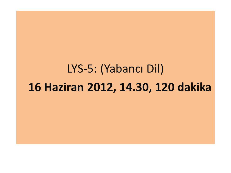 LYS-5: (Yabancı Dil) 16 Haziran 2012, 14.30, 120 dakika