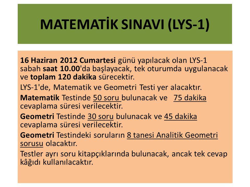 MATEMATİK SINAVI (LYS-1) 16 Haziran 2012 Cumartesi günü yapılacak olan LYS-1 sabah saat 10.00 da başlayacak, tek oturumda uygulanacak ve toplam 120 dakika sürecektir.