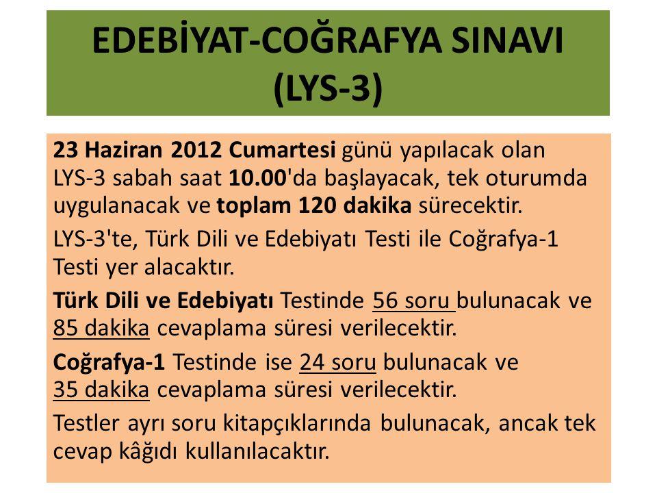 EDEBİYAT-COĞRAFYA SINAVI (LYS-3) 23 Haziran 2012 Cumartesi günü yapılacak olan LYS-3 sabah saat 10.00 da başlayacak, tek oturumda uygulanacak ve toplam 120 dakika sürecektir.
