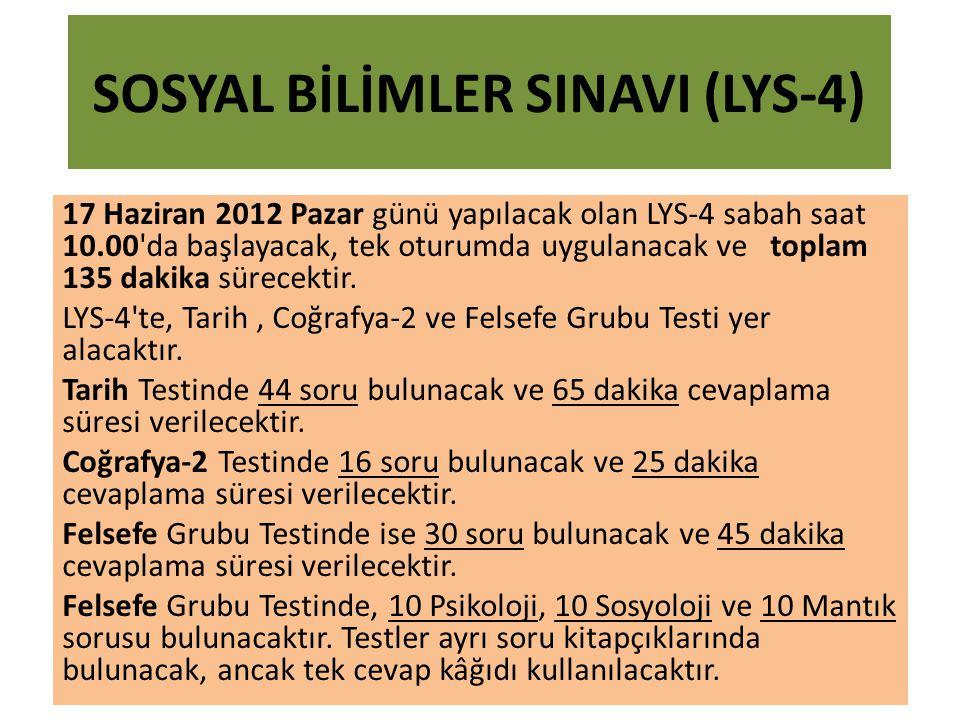 SOSYAL BİLİMLER SINAVI (LYS-4) 17 Haziran 2012 Pazar günü yapılacak olan LYS-4 sabah saat 10.00 da başlayacak, tek oturumda uygulanacak ve toplam 135 dakika sürecektir.
