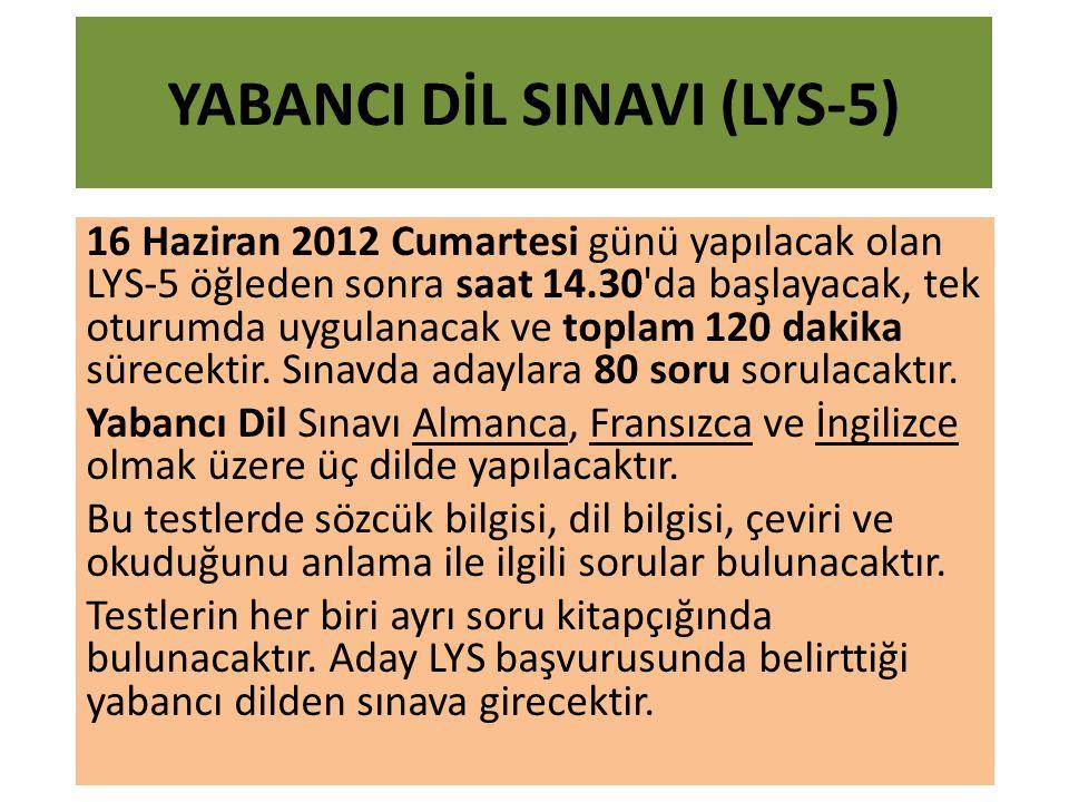 YABANCI DİL SINAVI (LYS-5) 16 Haziran 2012 Cumartesi günü yapılacak olan LYS-5 öğleden sonra saat 14.30 da başlayacak, tek oturumda uygulanacak ve toplam 120 dakika sürecektir.