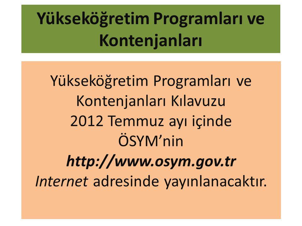 Yükseköğretim Programları ve Kontenjanları Yükseköğretim Programları ve Kontenjanları Kılavuzu 2012 Temmuz ayı içinde ÖSYM'nin http://www.osym.gov.tr Internet adresinde yayınlanacaktır.