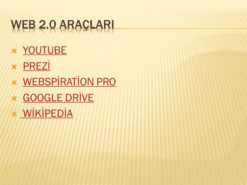  YOUTUBEYOUTUBE  PREZİPREZİ  WEBSPİRATİON PROWEBSPİRATİON PRO  GOOGLE DRİVEGOOGLE DRİVE  WİKİPEDİA WİKİPEDİA