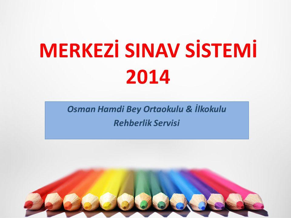 MERKEZİ SINAV SİSTEMİ 2014 Osman Hamdi Bey Ortaokulu & İlkokulu Rehberlik Servisi