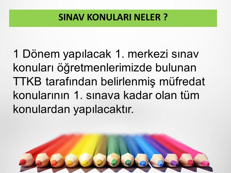 SINAV KONULARI NELER ? 1 Dönem yapılacak 1. merkezi sınav konuları öğretmenlerimizde bulunan TTKB tarafından belirlenmiş müfredat konularının 1. sınav