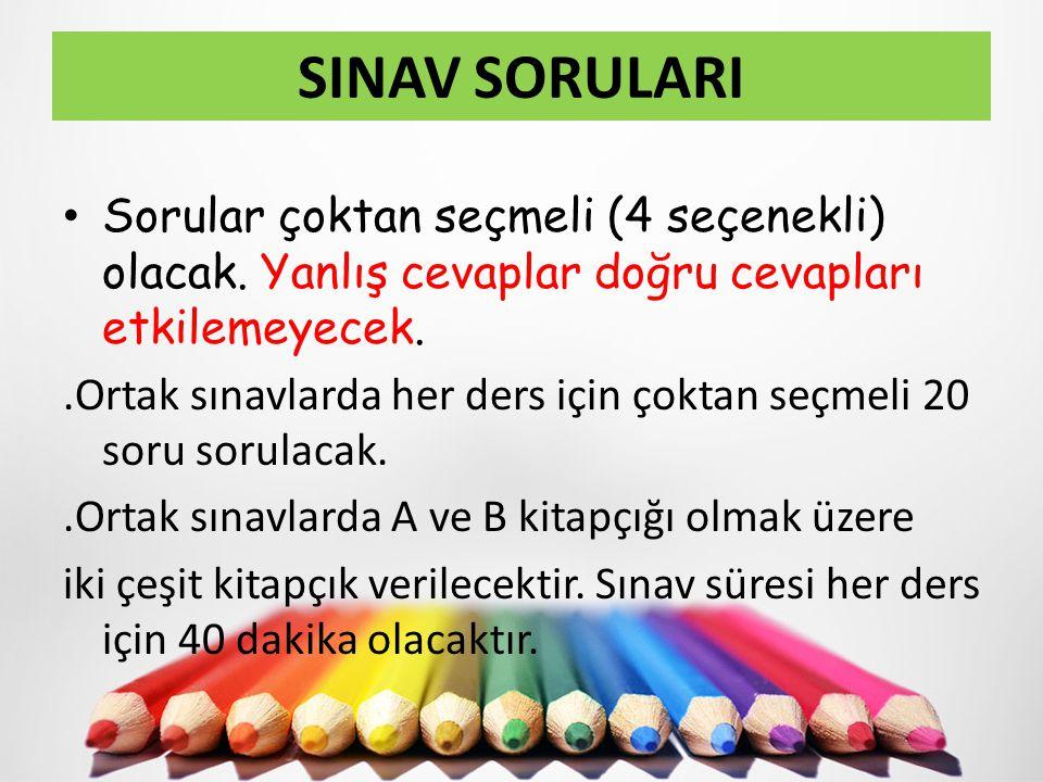 SINAV SORULARI Sorular çoktan seçmeli (4 seçenekli) olacak. Yanlış cevaplar doğru cevapları etkilemeyecek..Ortak sınavlarda her ders için çoktan seçme