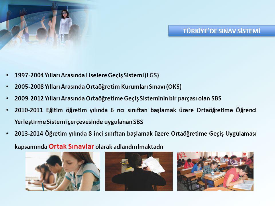 TÜRKİYE'DE SINAV SİSTEMİ 1997-2004 Yılları Arasında Liselere Geçiş Sistemi (LGS) 2005-2008 Yılları Arasında Ortaöğretim Kurumları Sınavı (OKS) 2009-20