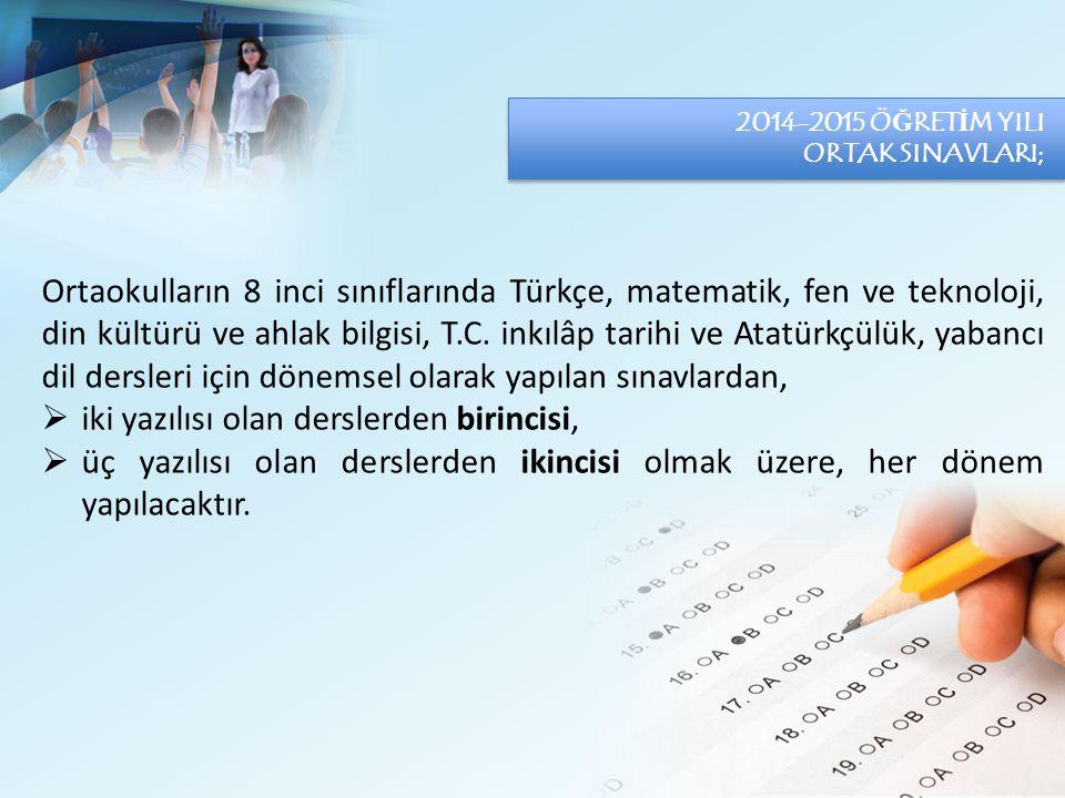 Ortaokulların 8 inci sınıflarında Türkçe, matematik, fen ve teknoloji, din kültürü ve ahlak bilgisi, T.C. inkılâp tarihi ve Atatürkçülük, yabancı dil