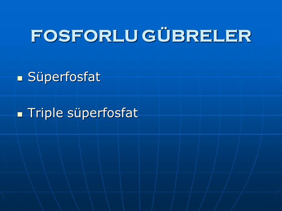 FOSFORLU GÜBRELER Süperfosfat Süperfosfat Triple süperfosfat Triple süperfosfat
