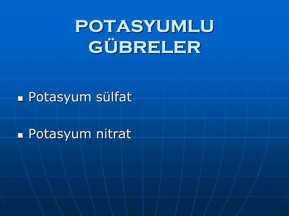 POTASYUMLU GÜBRELER Potasyum sülfat Potasyum sülfat Potasyum nitrat Potasyum nitrat