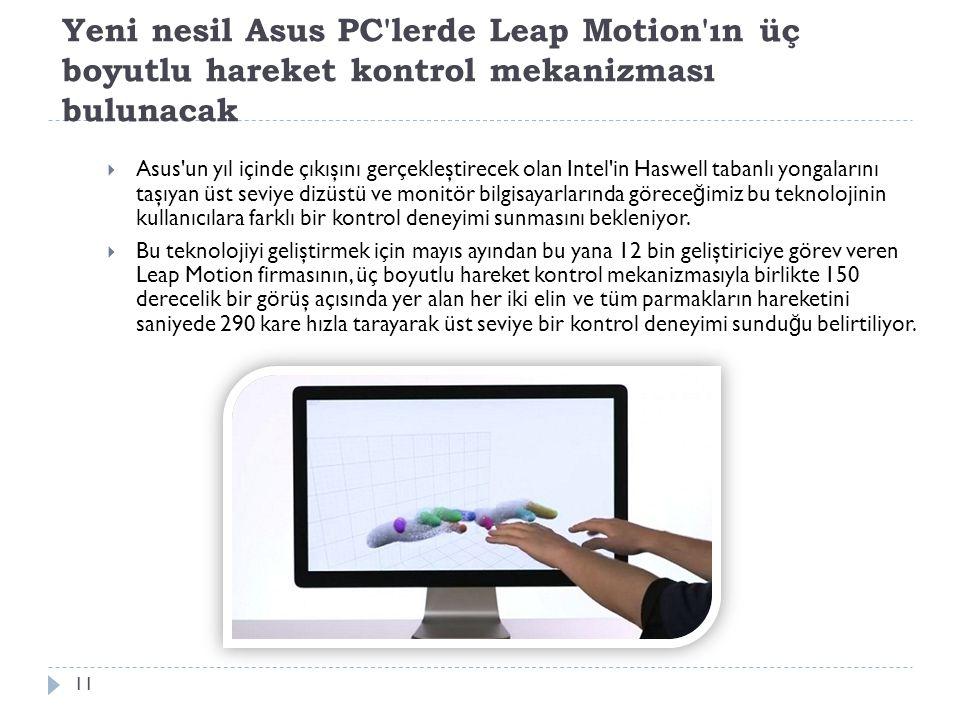 Yeni nesil Asus PC'lerde Leap Motion'ın üç boyutlu hareket kontrol mekanizması bulunacak 11  Asus'un yıl içinde çıkışını gerçekleştirecek olan Intel'