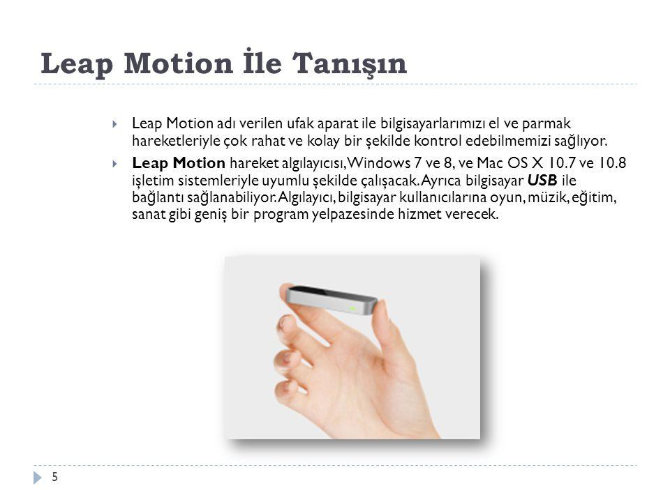 Leap Motion İle Tanışın 5  Leap Motion adı verilen ufak aparat ile bilgisayarlarımızı el ve parmak hareketleriyle çok rahat ve kolay bir şekilde kont