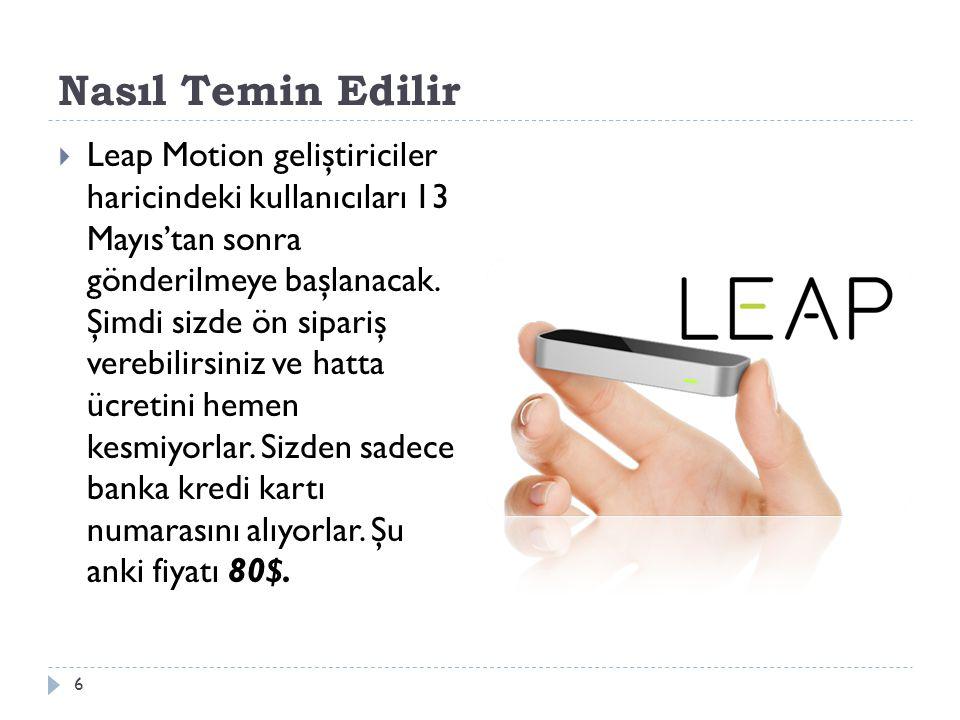 Nasıl Temin Edilir 6  Leap Motion geliştiriciler haricindeki kullanıcıları 13 Mayıs'tan sonra gönderilmeye başlanacak. Şimdi sizde ön sipariş verebil