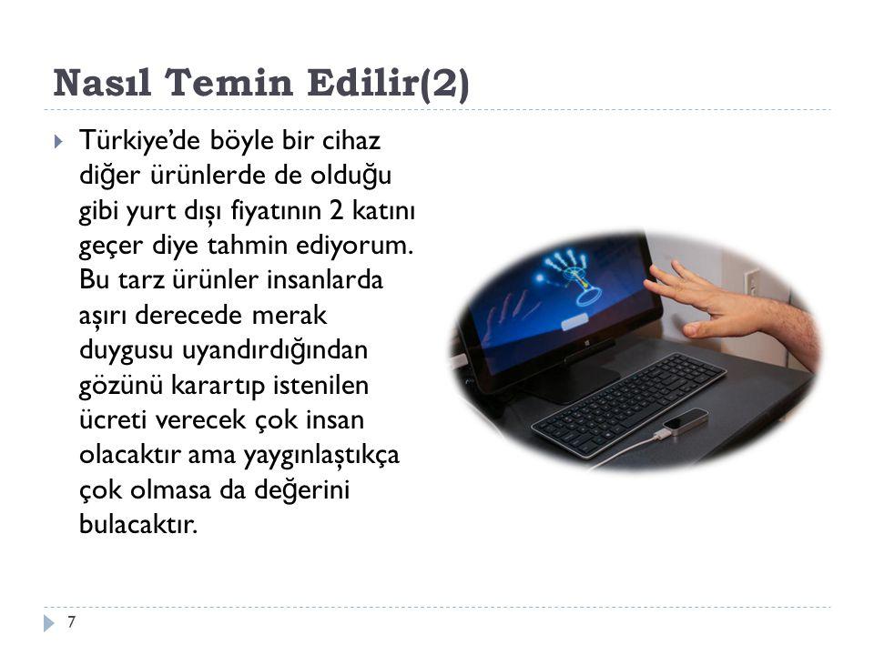 Nasıl Temin Edilir(2) 7  Türkiye'de böyle bir cihaz di ğ er ürünlerde de oldu ğ u gibi yurt dışı fiyatının 2 katını geçer diye tahmin ediyorum. Bu ta