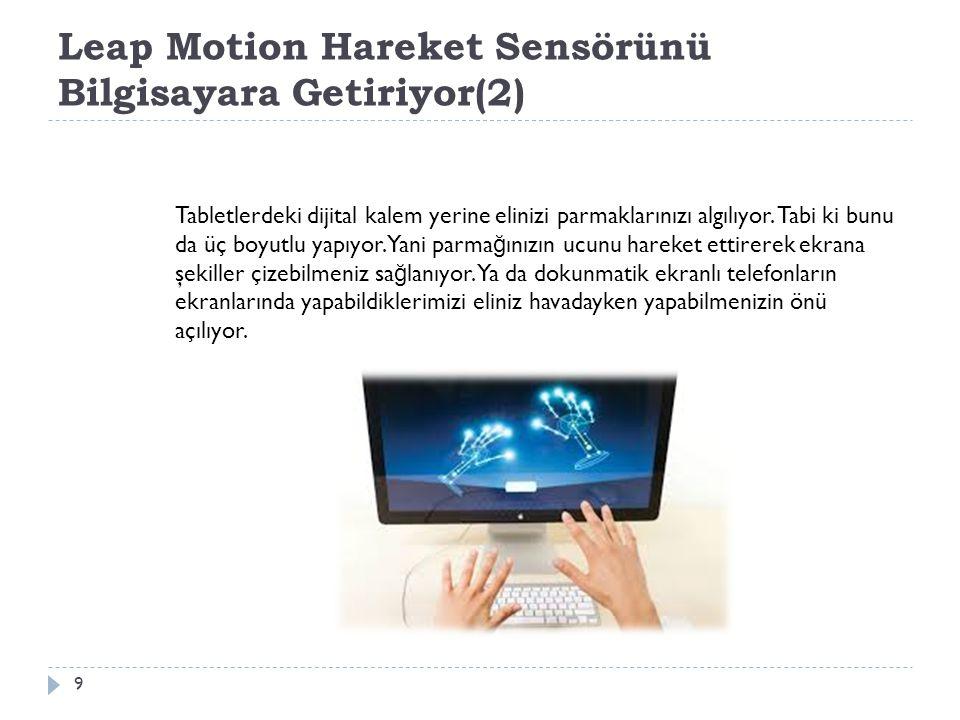 Leap Motion Hareket Sensörünü Bilgisayara Getiriyor(2) 9 Tabletlerdeki dijital kalem yerine elinizi parmaklarınızı algılıyor. Tabi ki bunu da üç boyut