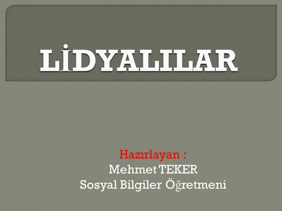 Hazırlayan : Mehmet TEKER Sosyal Bilgiler Ö ğ retmeni