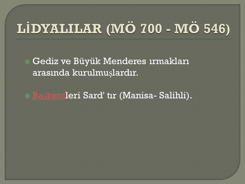  Gediz ve Büyük Menderes ırmakları arasında kurulmu ş lardır.  Ba ş kentleri Sard' tır (Manisa- Salihli). Ba ş kent