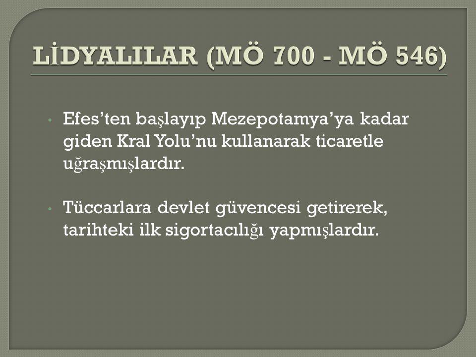 Efes'ten ba ş layıp Mezepotamya'ya kadar giden Kral Yolu'nu kullanarak ticaretle u ğ ra ş mı ş lardır.