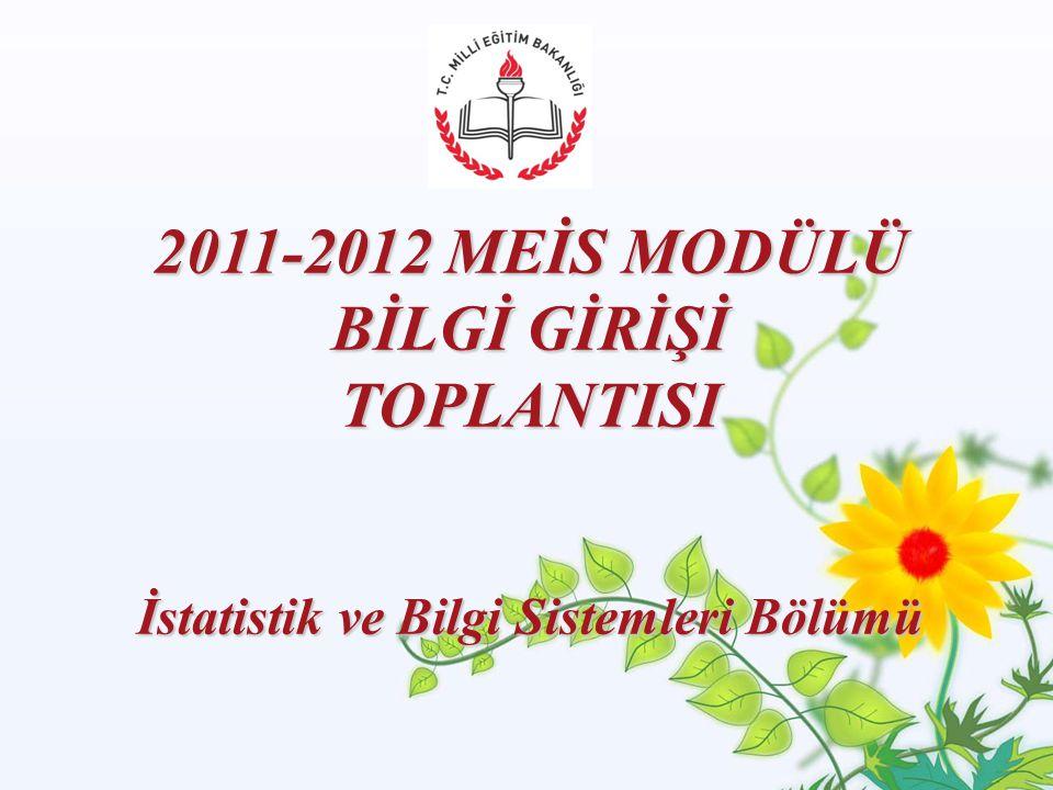 GÜNCELLEME YAPILACAK EKRANLAR   2011 - 2012 Öğretim Yılı için Meis Modülü'ne veri giriş işlemleri her yıl olduğu gibi 1 Ekim itibariyle başlayıp Kasım ayının sonuna kadar ilçe kontrolleriyle birlikte tamamlanmış olacaktır.