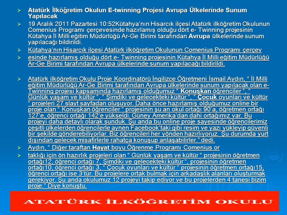  Atatürk İlköğretim Okulun E-twinning Projesi Avrupa Ülkelerinde Sunum Yapılacak  19 Aralık 2011 Pazartesi 10:52Kütahya'nın Hisarcık ilçesi Atatürk