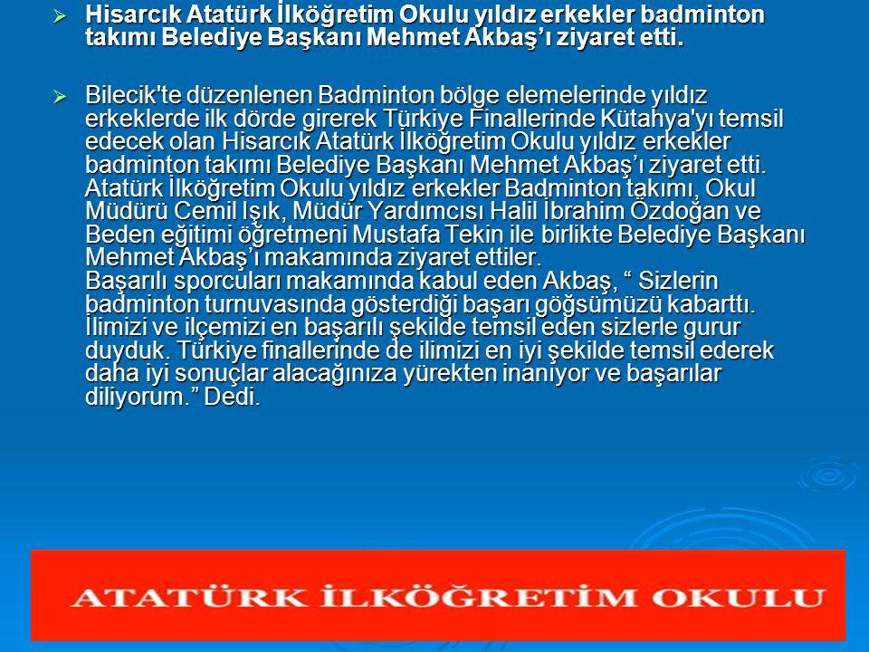  Hisarcık Atatürk İlköğretim Okulu yıldız erkekler badminton takımı Belediye Başkanı Mehmet Akbaş'ı ziyaret etti.  Bilecik'te düzenlenen Badminton b